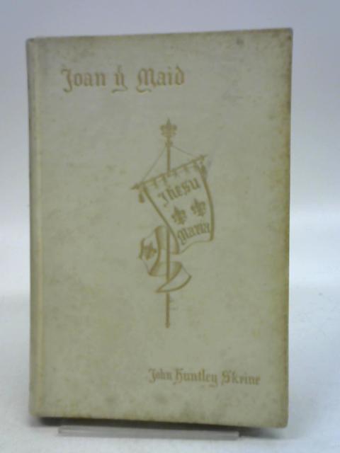 Joan the Maid: A Dramatic Romance. by John Huntley Skrine