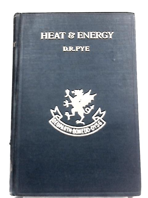 Heat and Energy by D. R. Pye