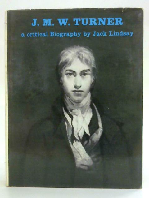 J.M.W. Turner, his life and work: A critical biography by Jack Lindsay