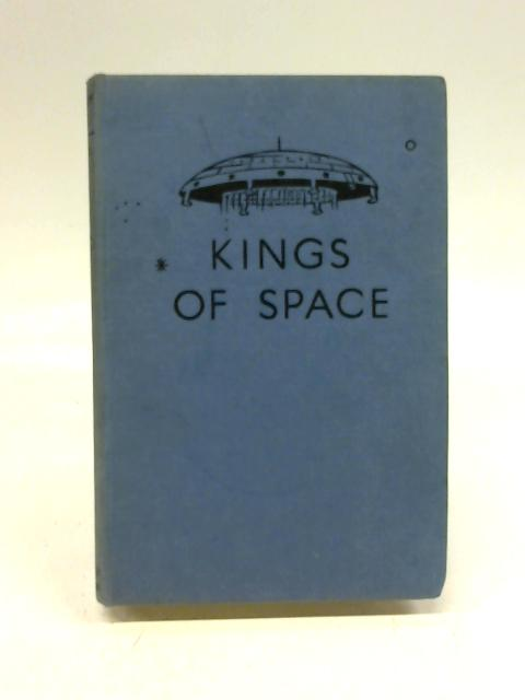Kings Of Space. A Story Of Interplanetary Explotation by Captain W.E. Johns