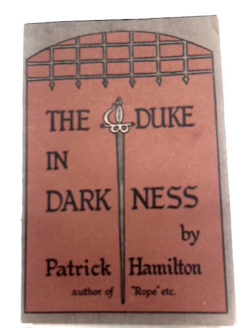 The Duke in Darkness by Patrick Hamilton