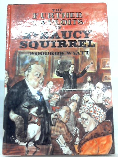 The Exploits of Mr. Saucy Squirrel By Woodrow Wyatt