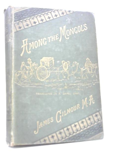 Among The Mongols by James Gilmour