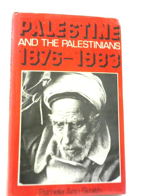 Palestine and The Palestinians 1876-1983 by Pamela Ann Smith