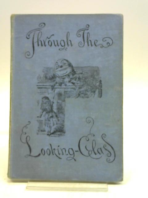 Through the Looking-Glass and What Alice Found There By Lewis Carroll