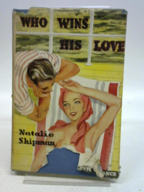 Who Wins His Love By Natalie Shipman