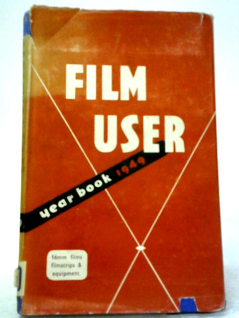 Film User Year Book 1949. by John Montgomery