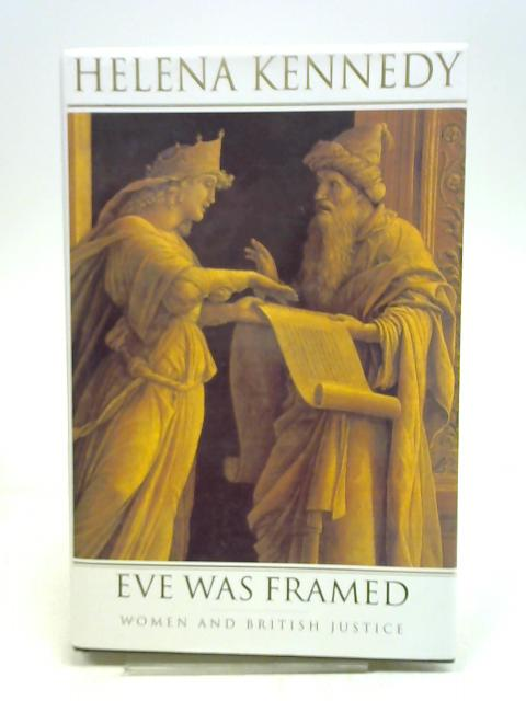 Eve Was Framed: Women and British Justice by Helena Kennedy,