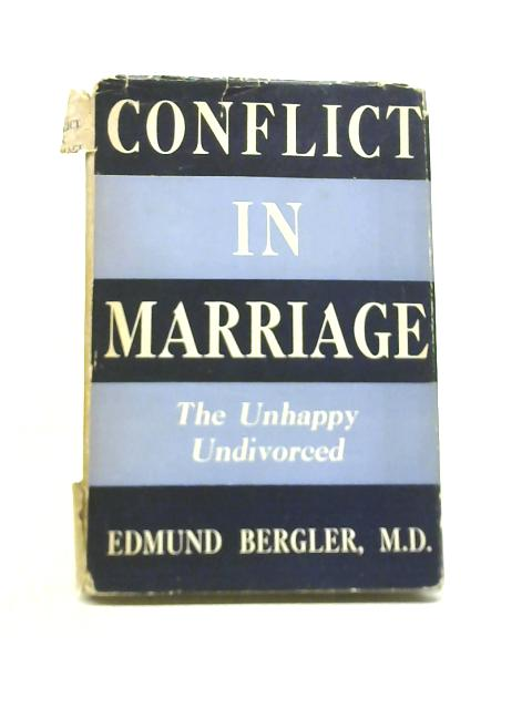 Conflict in Marriage: The Unhappy Undivorced by Edmund Bergler
