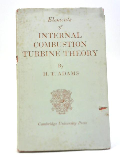 Elements of Internal Combustion Turbine Theory by H T Adams