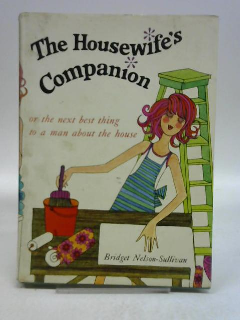 The housewife's companion: Or the next best thing to a man about the house by Bridget Nelson-Sullivan