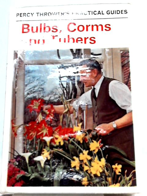 Bulbs, Corms and Tubers for Garden, Greenhouse and Home by Percy Thrower
