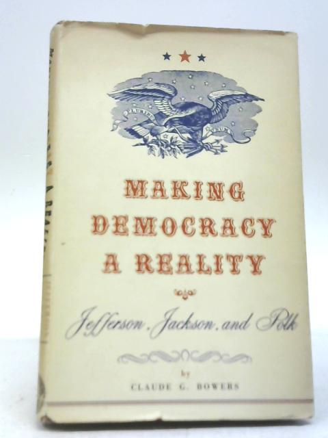 Making Democracy a Reality Jefferson by Claude G. Bowers