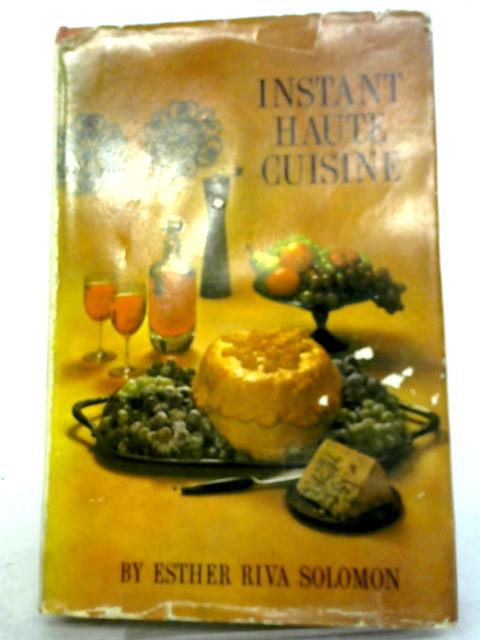 Instant Haute Cuisine by Esther Riva Solomon
