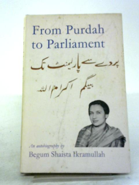 From purdah to parliament by Shaista S Ikramullah