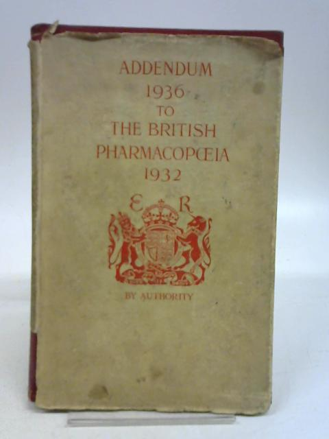 Addendum 1936 to the British Pharmacopoeia 1932 by The General Council of Medical Education