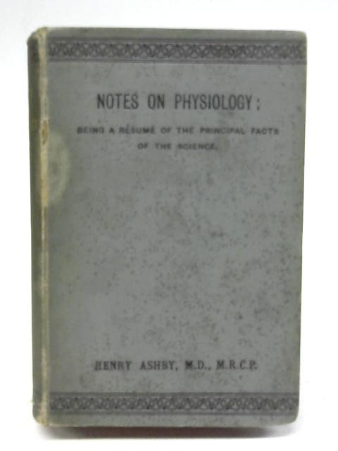 Notes On Physiology 5th edition illustrated by Henry Ashby