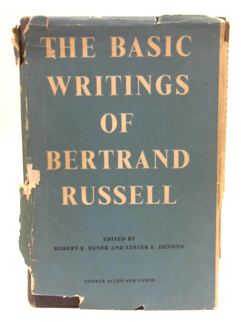 The Basic Writings Of Bertrand Russell, 1903-1959. Edited By Robert E. Egner And Lester E. Denonn by Russell Bertrand