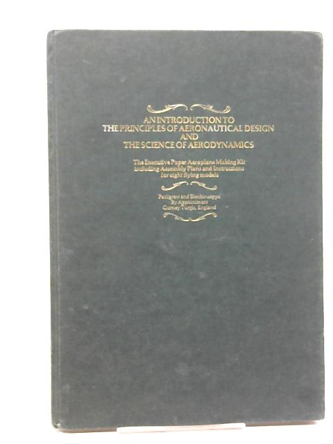 An Introduction to the Principles of Aeronautical Design and The Science of Aerodynamics The Executive Paper Aeroplane .... by T. R. Ward