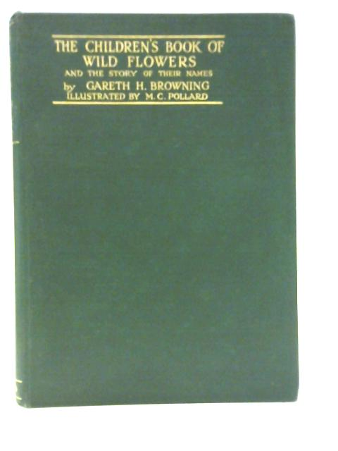 The Children's Book of Wild Flowers and the Story of Their Names: First Series by Gareth H. Browning
