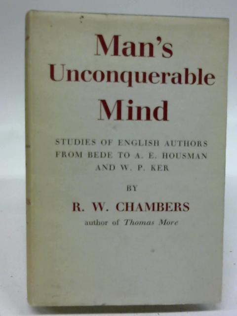 Man's Unconquerable Mind by R W Chambers