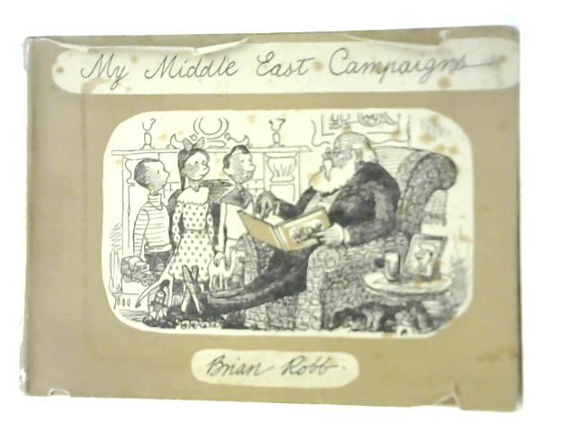 My Middle East Campaigns By Brian Robb