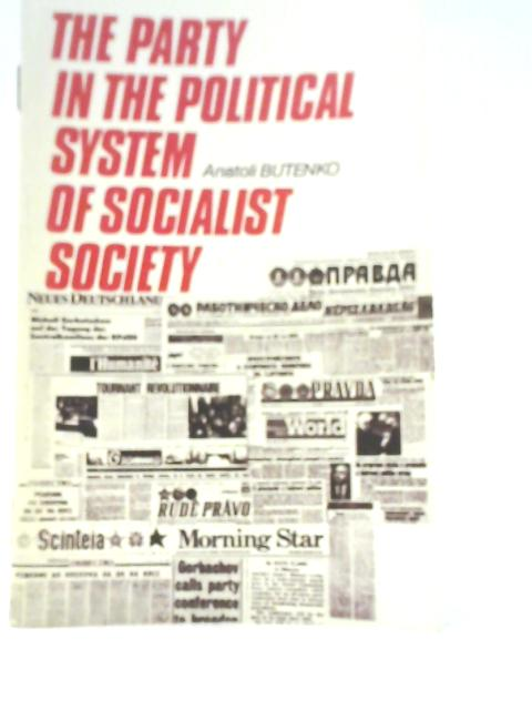 The Party in the Political System of Socialist Society by A. P Butenko