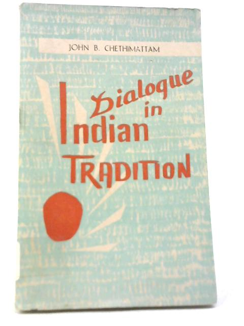 Dialogue in Indian Tradition by John B Chethimattam