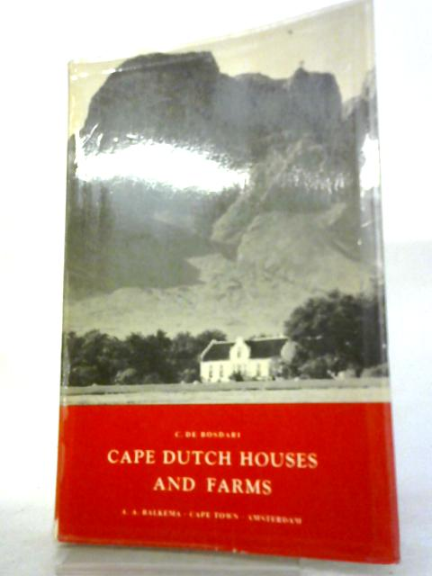 Cape Dutch Houses and Farms: Their Architecture and History Together with a Note on the Role of Cecil John Rhodes in Their Preservation by C. De Bosdari
