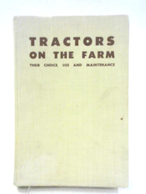 Tractors on the Farm: Their Choice, Use and Maintenance by Howard Jordan Hine