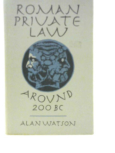 Roman Private Law Around 200 B.C. By Alan Watson