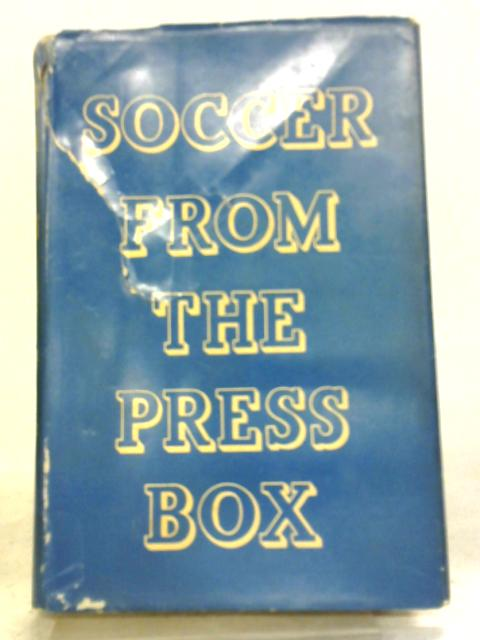 Soccer From The Press Box by Archie Ledmore & Edgar Turner