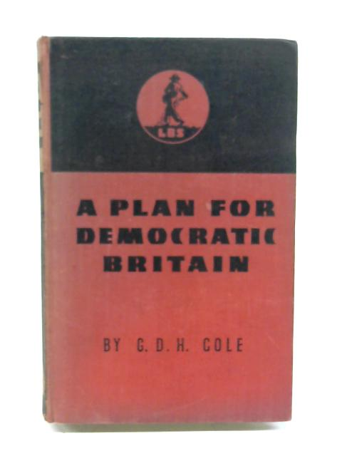 Plan for Democratic Britain by G. D. H. Cole