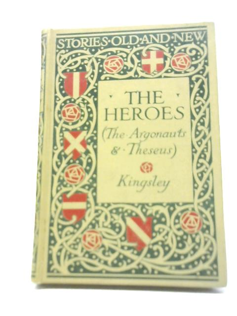 The Heroes Being the Stories of the Argonauts and Theseus By Kingsley Heroes