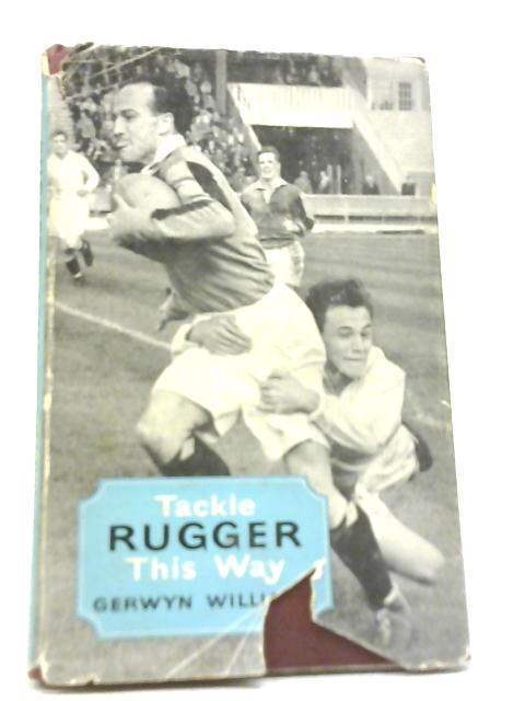 Tackle Rugger This Way by Gerwyn Williams