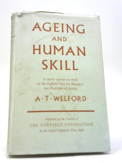 Ageing and Human Skill by A T Welford