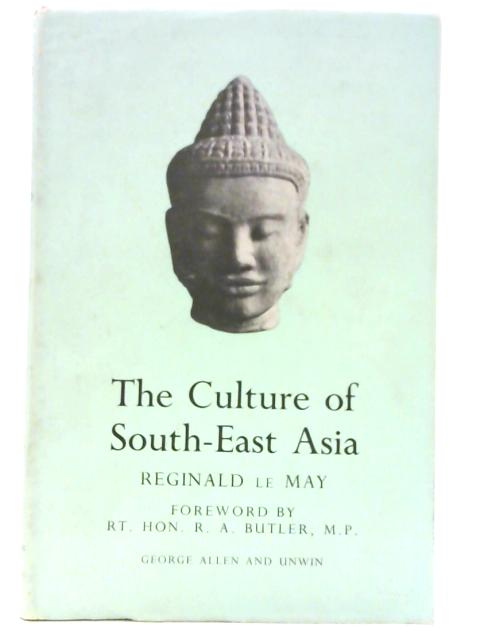 The Culture of South-East Asia by R Le May