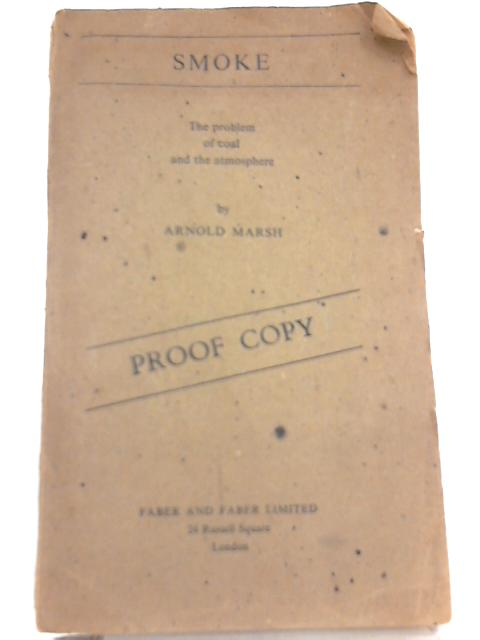 Smoke, The Problem of Coal and the Atmosphere by Arnold Marsh