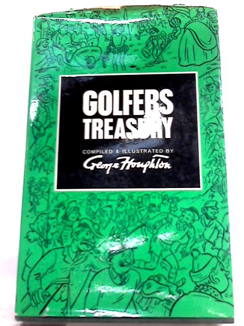 Golfers Treasury: A Personal Anthology by George Houghton