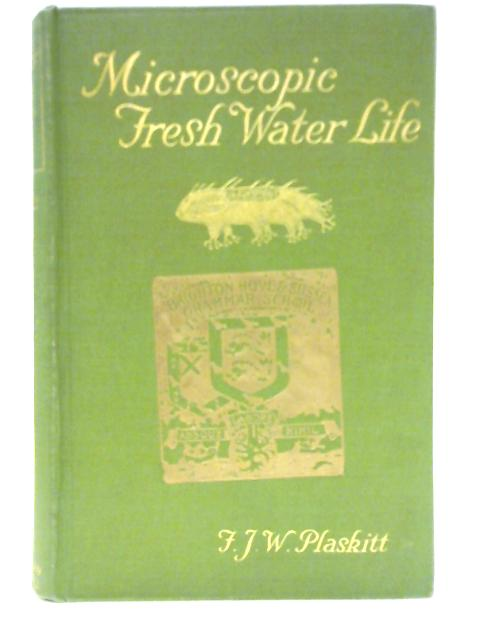 Microscopic Fresh Water Life by F. J. W. Plaskitt