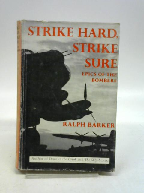 Strike hard, strike sure: Epics of the bombers by Ralph Barker,