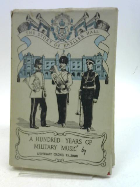 A Hundred Years of Military Music by P. L. Binns
