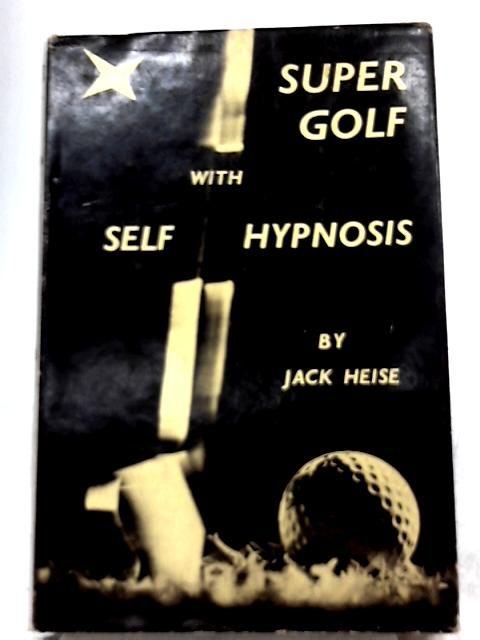 Super Golf with Self-hypnosis by Jack Heise
