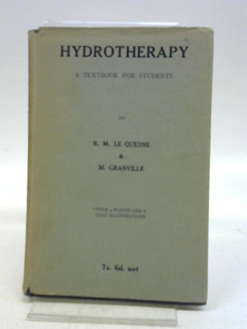 Hydrotherapy. A textbook for students by Ruth M Le Quesne and Mary Granville