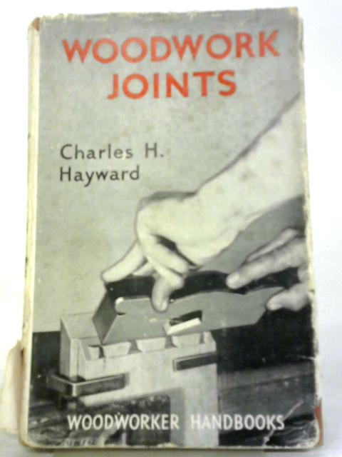Woodwork Joints: Kinds of Joints, How They Are Cut, And Where Used (Woodworker Handbooks Series) by Charles H. Hayward