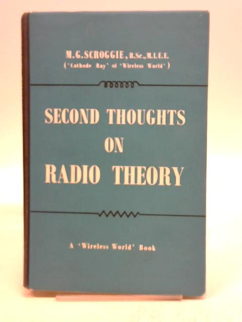 Second Thoughts on Radio Theory by M G Scroggie,
