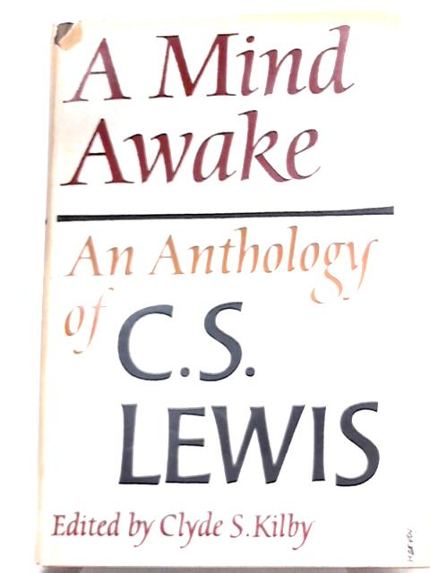 A Mind Awake, An Anthology of C. S.Lewis by C. S. Lewis
