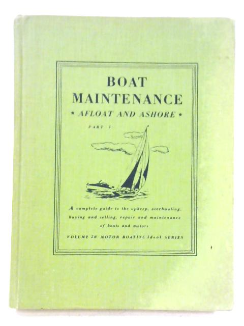 Boat Maintenance Afloat And Ashore Part I by Charles F. Chapman