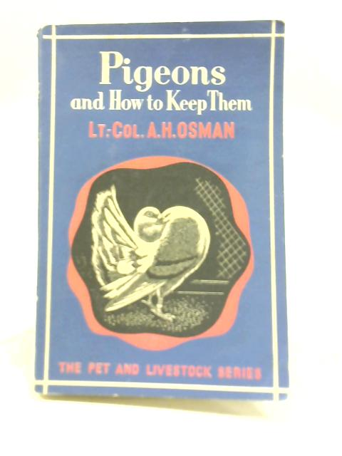 Pigeons and how to keep them (Pet and livestock series) by A H Osman