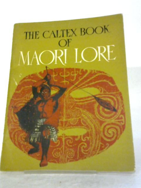 The Caltex Book Of Maori Lore by James Cowan